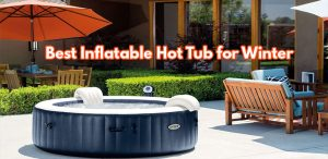 Best Inflatable Hot Tub for Winter 2020