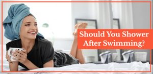 Should You Shower After Swimming 2020