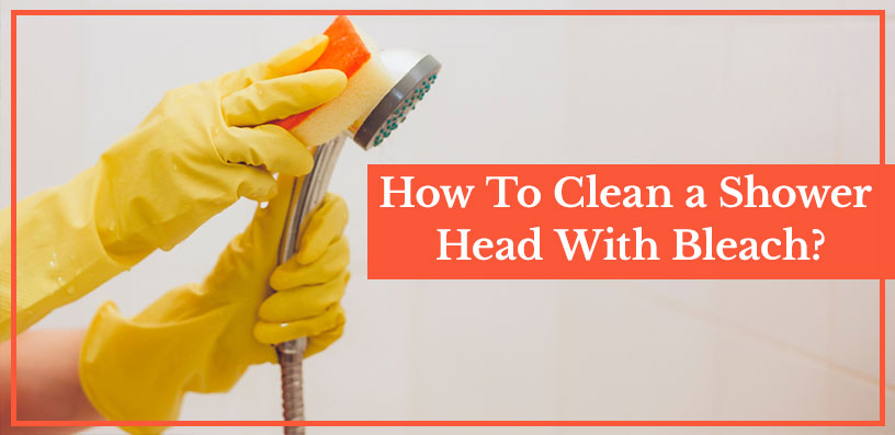 how to clean a shower head with bleach 2020